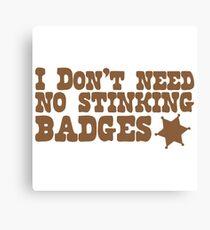 I don't need no stinking badges Canvas Print