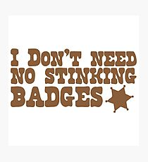 I don't need no stinking badges Photographic Print