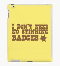 I don't need no stinking badges iPad Case/Skin