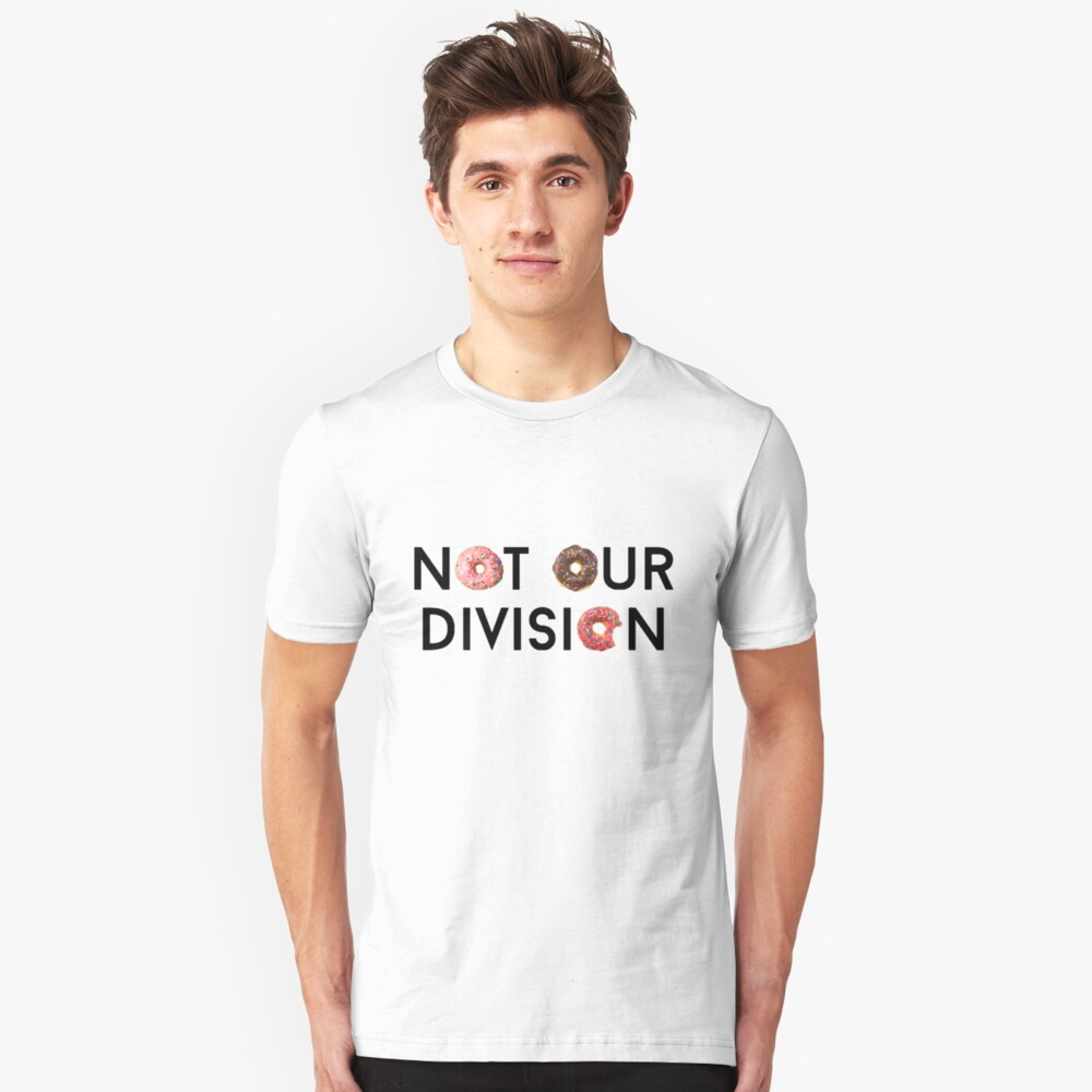 Not Our Division  Unisex T-Shirt Front