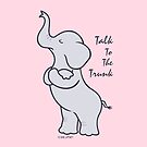 Talk To The Trunk Elephant by zoel