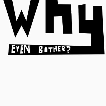 why even bother? by happypandacloth