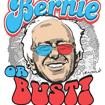 Bernie or Bust 2016 by PoliticalCircus