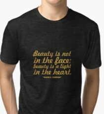 "Beauty is not in the face... ""Kahlil Gibran"" Inspirational Quote Tri-blend T-Shirt"