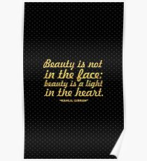 "Beauty is not in the face... ""Kahlil Gibran"" Inspirational Quote Poster"