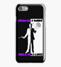 Heads I Win, Tails You Lose iPhone Case/Skin