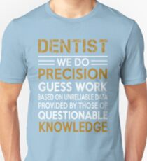 Dentist - We Do Precision Guess Work Based On Unreliable Data T-Shirt