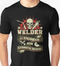 Welder - Welder An Engineer With Common Sense Unisex T-Shirt