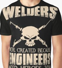 Welder - Were Created Because Engineers Need Heroes Too Graphic T-Shirt