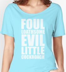 Foul Loathsome Evil Little Cockroach Women's Relaxed Fit T-Shirt