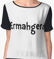 Ermahgerd Women's Chiffon Top