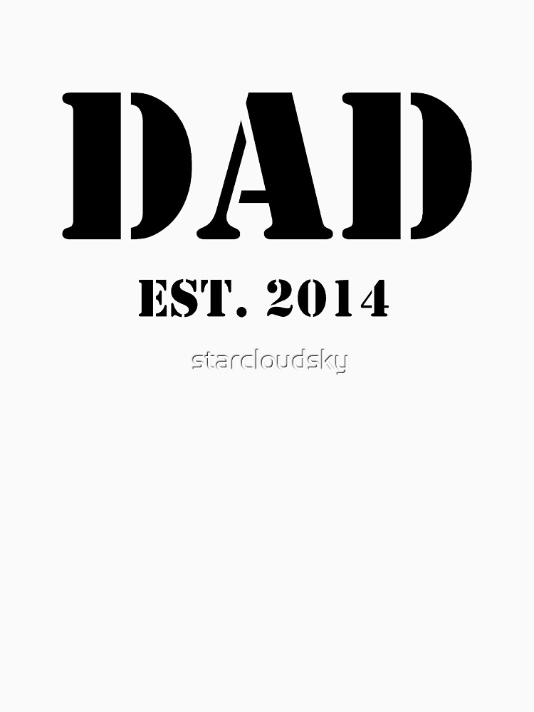 Dad - Established 2014 (New Dad Shirt) by starcloudsky