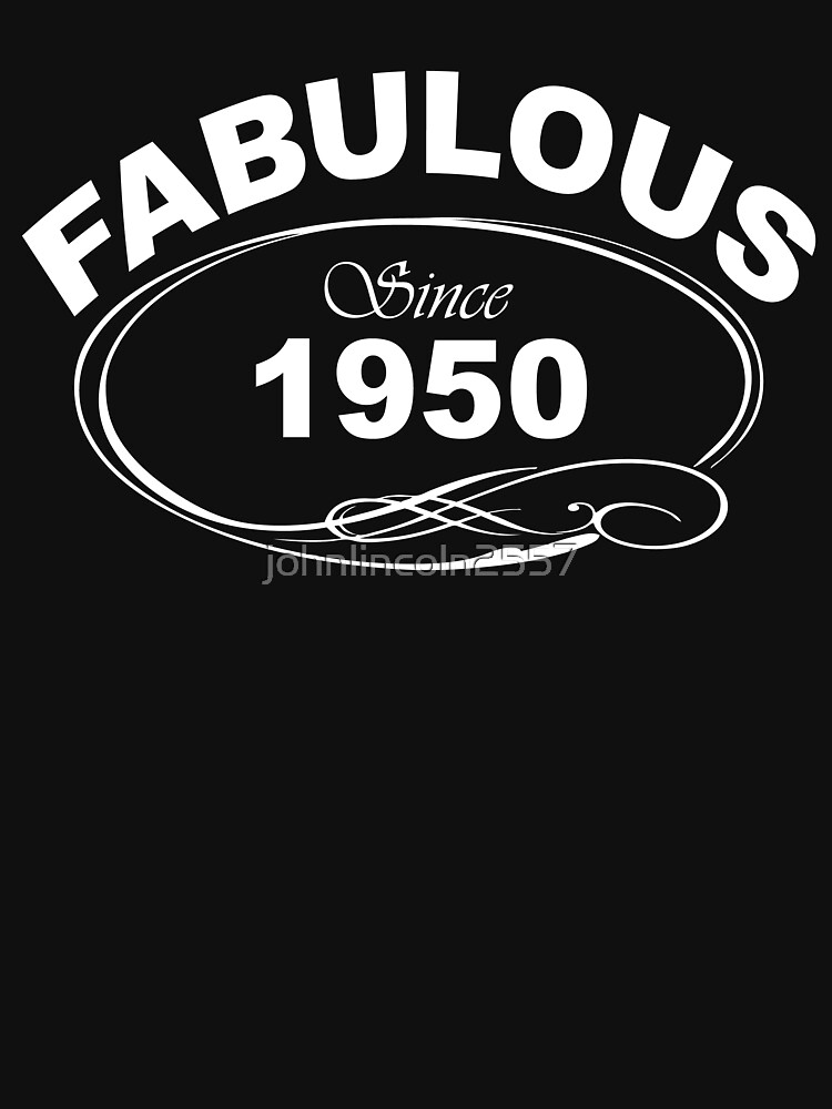 Fabulous Since 1950 by johnlincoln2557