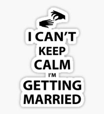 I'Can't Keep Calm I'm Getting Married Sticker