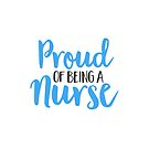 Proud of being a nurse by POP Collective
