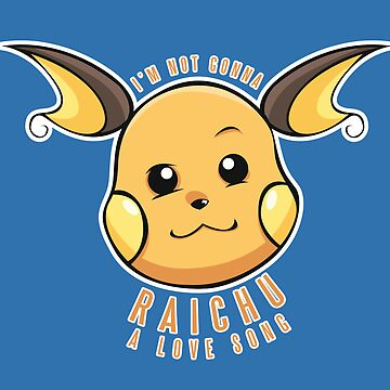 PokéPun - 'Not Gonna Raichu A Love Song' by lexxclark