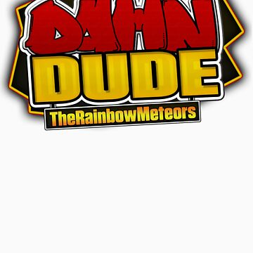 Damn dude shirt by RainbowMeteors