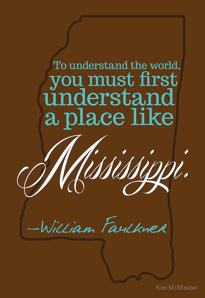 William Faulkner Mississippi Quote by kdmcm