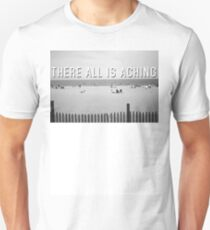 """There All Is Aching"" T-Shirt"