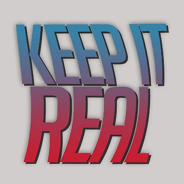 Keep It Real. by TheFoxFromHell