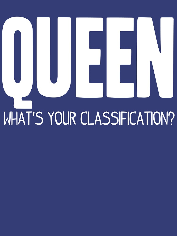 What's Your Classification?   Queen by HappyThreads