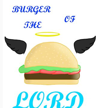 Burger of the Lord by chocochipmtndew