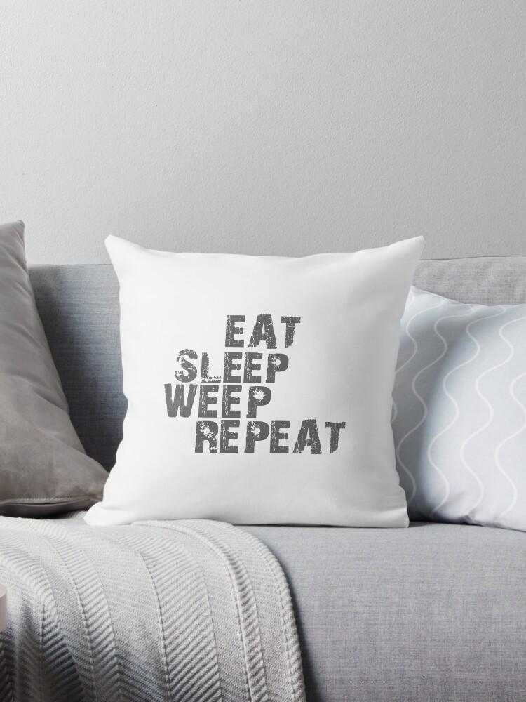 Eat Sleep Weep Repeat P/B - White by WeepingHoney