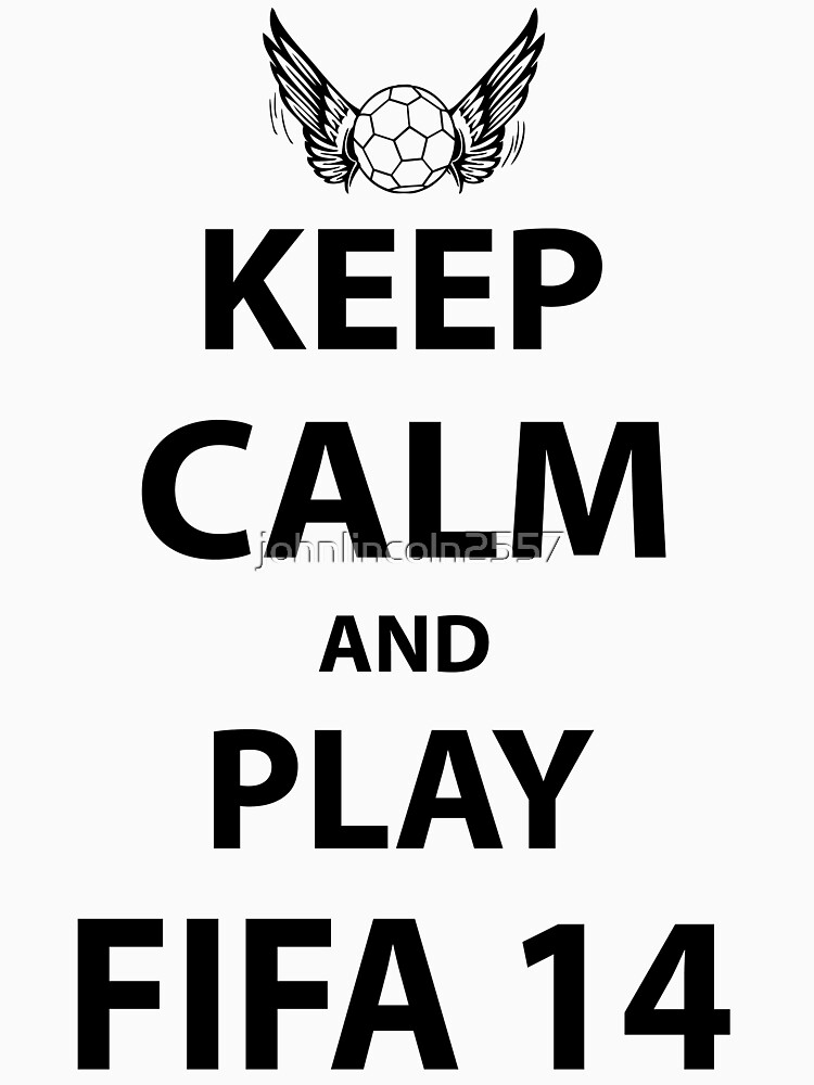 Keep Calm And Play Fifa 2014 by johnlincoln2557