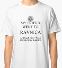 My friend went to Ravnica... Classic T-Shirt