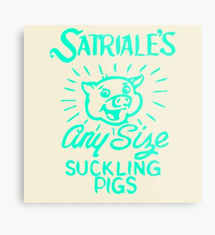 Satriale's - Any Size Suckling Pigs Metal Print
