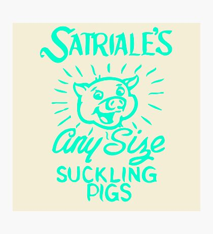 Satriale's - Any Size Suckling Pigs Photographic Print