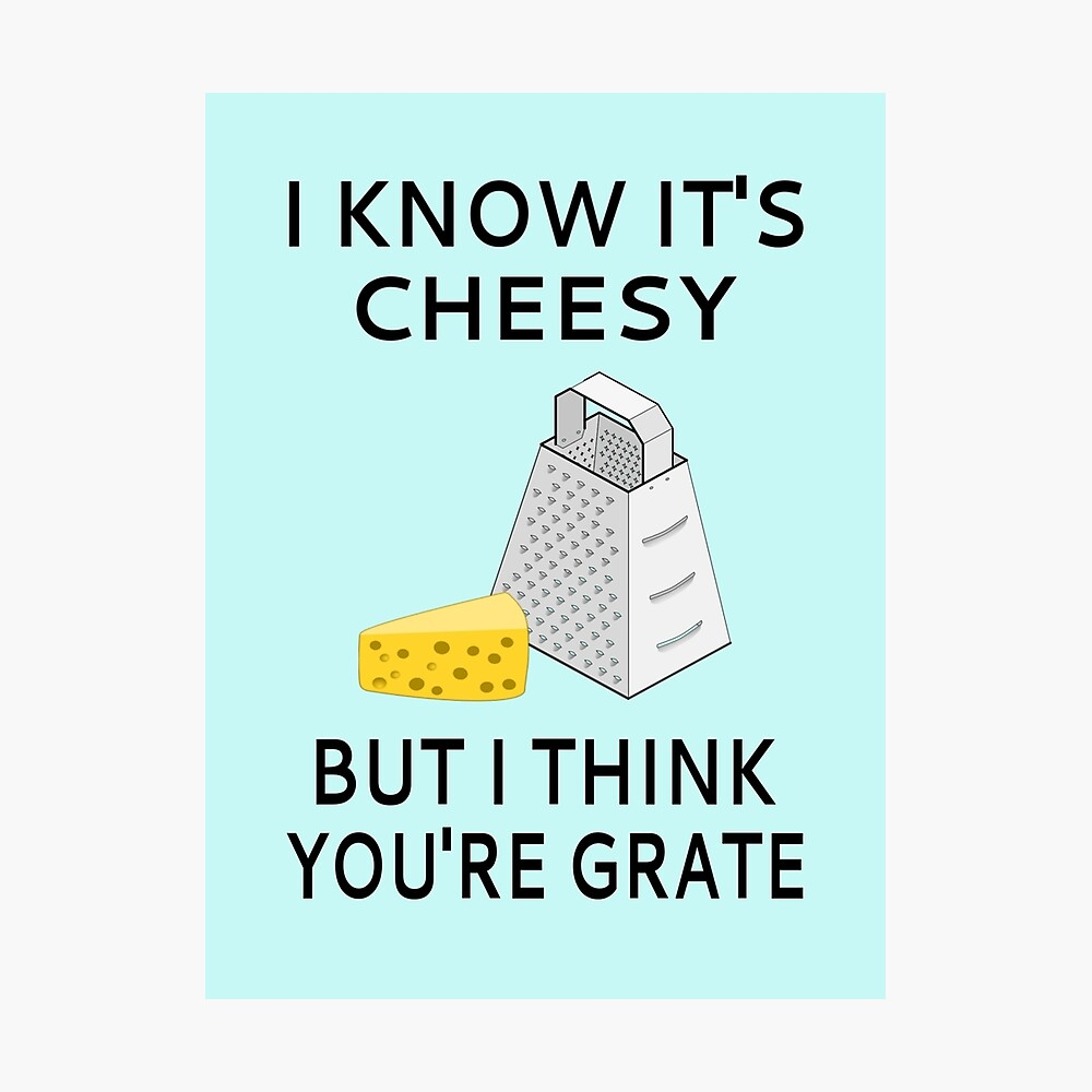 I Know It's Cheesy But I Think You're Grate Photographic Print