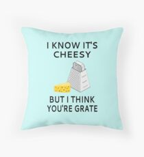 I Know It's Cheesy But I Think You're Grate Throw Pillow