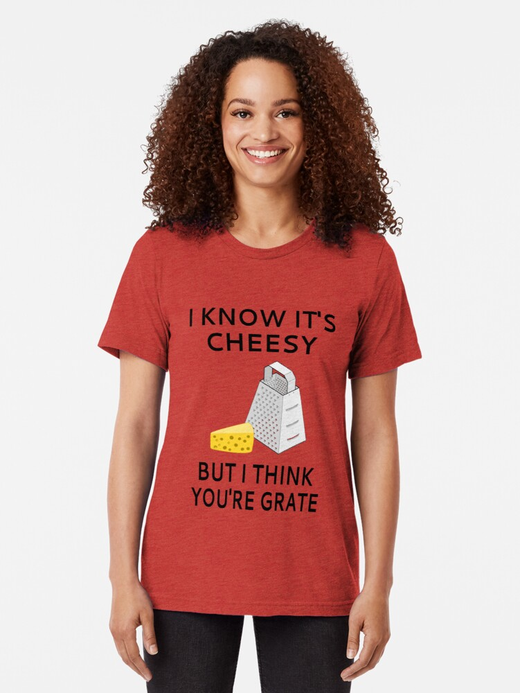 Alternate view of I Know It's Cheesy But I Think You're Grate Tri-blend T-Shirt