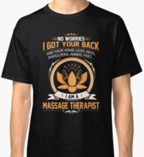 Massage - No Worries I Got Your Back And Your Arms,legs,neck Classic T-Shirt