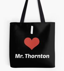 I Love Mr. Thornton (Square) Tote Bag