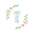 I don't like you by Potato Sprout
