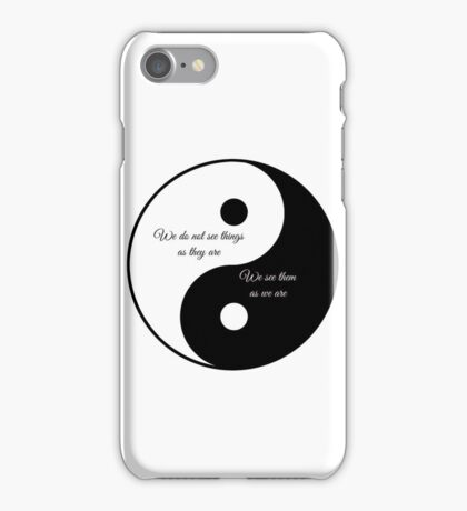 We do not see things as they are..... iPhone Case/Skin