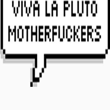 Viva La Pluto Motherfuckers by oliviatbh