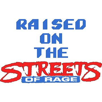 Raised on the Streets of Rage by topnotchtees