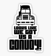 Looks Like We Got Us A Convoy! Sticker