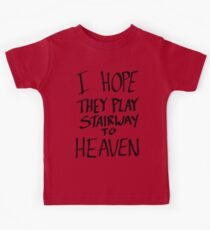 I Hope They Play Stairway to Heaven -Black Kinder T-Shirt