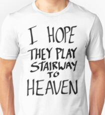 I Hope They Play Stairway to Heaven -Black Unisex T-Shirt