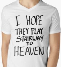 I Hope They Play Stairway to Heaven -Black T-Shirt