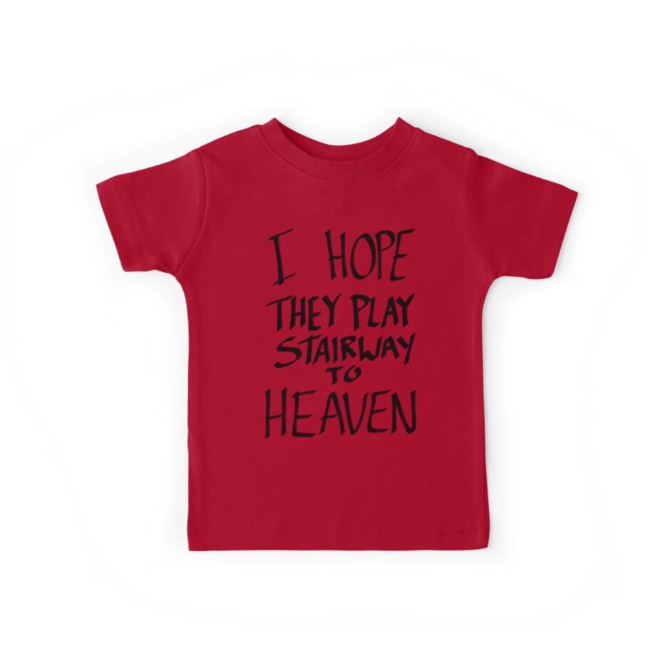 I Hope They Play Stairway to Heaven -Black by Aaran Bosansko