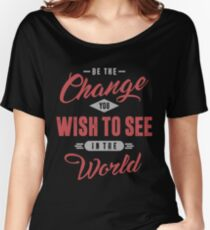Inspirational T-shirt  | Be The Change Women's Relaxed Fit T-Shirt