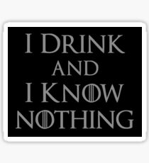 I Drink and I Know Nothing Sticker