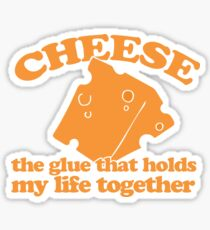 CHEESE is the glue that holds my life together Sticker