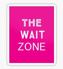 The wait zone Sticker