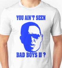 You Ain't Seen Bad Boys Two? T-Shirt